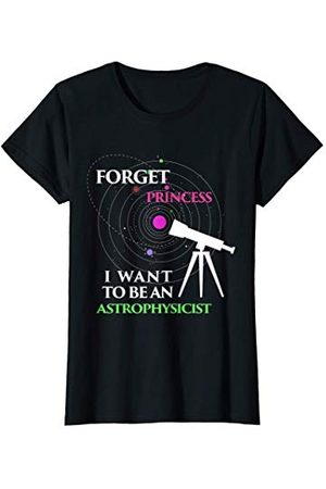 UAB KIDKIS Forget Princess I Wanna Be Astrophysicist Geek Gift T-Shirt